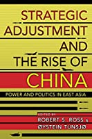 Strategic Adjustment and the Rise of China: Power and Politics in East Asia (Cornell Studies in Security Affairs)