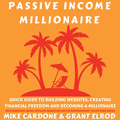 Couverture de Passive Income Millionaire: Quick Guide to Building Websites, Creating Financial Freedom and Becoming a Millionaire
