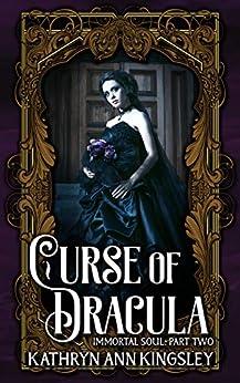 Curse of Dracula (Immortal Soul Book 2) by [Kathryn Ann Kingsley]