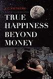 True Happiness Beyond Money (English Edition)