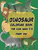 Dinosaur coloring book for kids ages 2-5 year: Color Tyrannosaurus Rex, Gigantosaurus, Velociraptor, Allosaurus, Compsognathus, Gallimimus, Albertosaurus and Dilophosaurus, 100 Pages of pure fun!