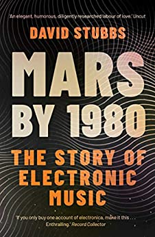 Mars by 1980: The Story of Electronic Music by [David Stubbs]