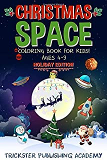 Christmas Space Coloring Book For Kids! Ages 4-9: Holiday Edition