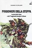 Prigionieri della steppa. La storia della Celere e del 3° reggimento bersaglieri in Russia