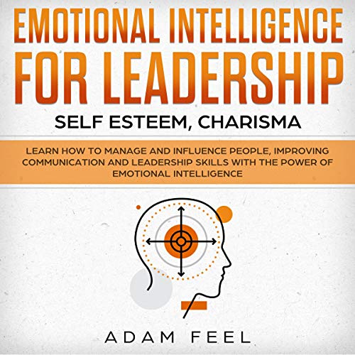 Emotional Intelligence for Leadership: Self Esteem, Charisma cover art