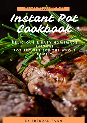 Instant Pot Cookbook: Delicious & Easy Homemade Instant Pot Recipes for the Whole Family (Instant Pot Cooking Made Easy Book 2) (English Edition)