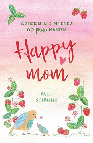 Happy mom: Groeien als moeder op jouw manier (Dutch Edition)