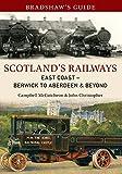 Bradshaw s Guide Scotland s Railways East Coast Berwick to Aberdeen & Beyond: Volume 6