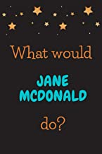 What Would Jane McDonald Do?: Jane McDonald Unofficial Notebook Journal Diary Christmas Gag Gift for Fans Kids Boys Men Gi...