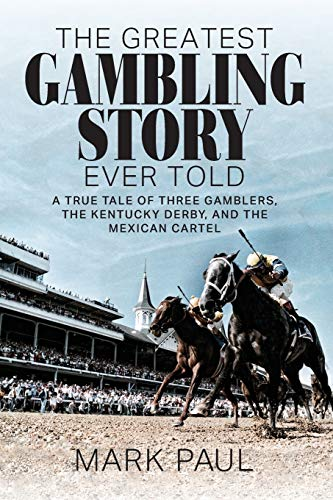 Compare Textbook Prices for The Greatest Gambling Story Ever Told: A True Tale of Three Gamblers, The Kentucky Derby, and the Mexican Cartel  ISBN 9781949642285 by Paul, Mark