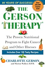 The Gerson Therapy -- Revised And Updated: The Natural Nutritional Program to Fight Cancer and Other Illnesses