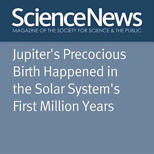Jupiter's Precocious Birth Happened in the Solar System's First Million Years audiobook cover art