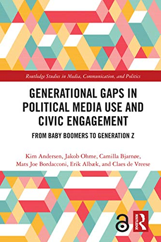 Generational Gaps in Political Media Use and Civic Engagement: From Baby Boomers to Generation Z (Routledge Studies in Media, Communication, and Politics) (English Edition)