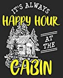 It's Always Happy Hour At The Cabin: Camping Happier Funny Outdoors Camp Composition Notebook 100 Wide Ruled Pages Journal Diary