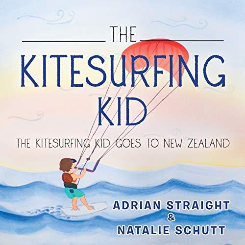 The Kitesurfing Kid: The Kitesurfing Kid Goes to New Zealand