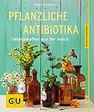 Pflanzliche Antibiotika: Geheimwaffen aus der Natur - Aruna M. Siewert
