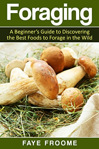 Foraging: A beginner's guide to discovering the best foods to forage in the wild (Health and Nutrition Series Book 1) by [Faye Froome]