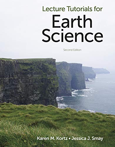 Compare Textbook Prices for Lecture Tutorials for Earth Science Second Edition ISBN 9781319199081 by Kortz, Karen M.,Smay, Jessica J.