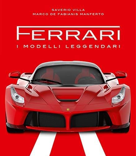 Ferrari. I modelli leggendari. Ediz. illustrata