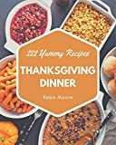 222 Yummy Thanksgiving Dinner Recipes: A Timeless Yummy Thanksgiving Dinner Cookbook