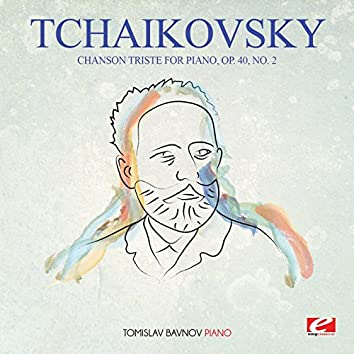 Tchaikovsky: Chanson Triste for Piano, Op. 40, No. 2 (Digitally Remastered)