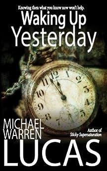 Waking Up Yesterday by [Michael Warren Lucas]
