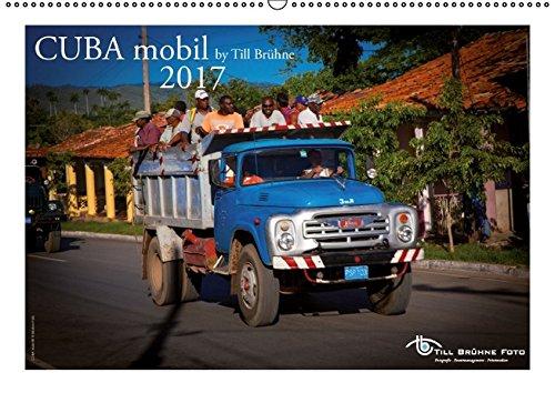 CUBA mobil 2017 by TILL BRUEHNE FOTO (Wandkalender 2017 DIN A2 quer): Dieser Kalender zeigt Kubaner und Gäste, die mit Kutsche, Bussen, Zug, LKW, Busse. (Monatskalender, 14 Seiten)