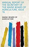 Annual Report of the Secretary of the Maine Board of Agriculture, Issue 16 (English Edition)