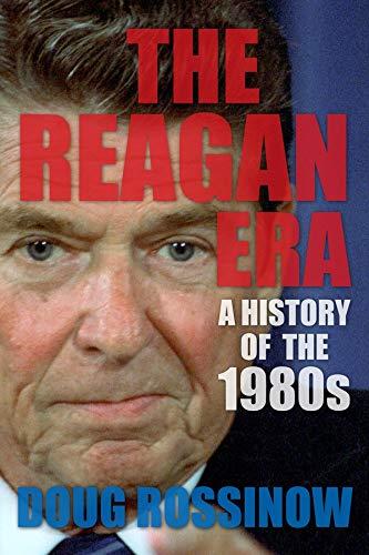 The Reagan Era: A History of the 1980s