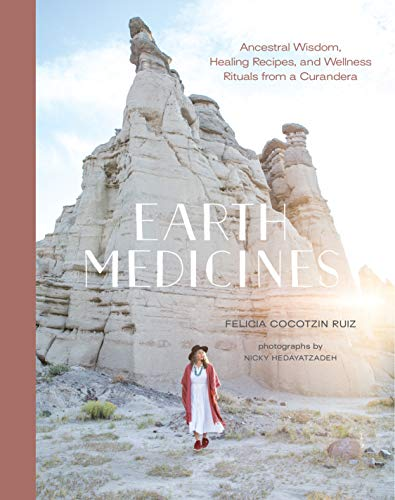 Earth Medicines: Ancestral Wisdom, Healing Recipes, and Wellness Rituals from a Curandera