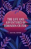 Daniel Defoe : The Life and Adventures of Robinson Crusoe (illustrated) (English Edition)