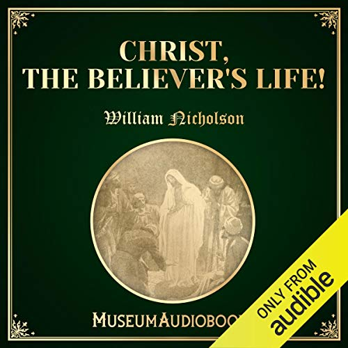 Christ, the Believer's Life! audiobook cover art