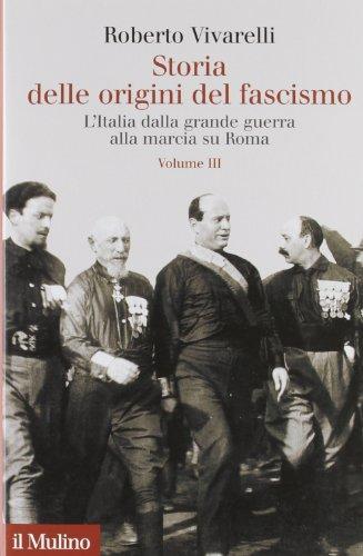 Storia delle origini del fascismo. L'Italia dalla grande guerra alla marcia su Roma: 3