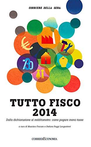 Tutto fisco 2014: Dalla dichiarazione al redditometro: come pagare meno tasse (Italian Edition)