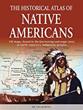 The Historical Atlas of Native Americans: 150 maps chronicle the fascinating and tragic story of North America's indigenous peoples (Historical Atlas Series)