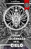 La Gran Luciérnaga en el Cielo (Relatos de Magia, Misterio y Poder nº 5)