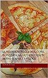 La pizza di Nonna Sofia…come in pizzeria ma fatta in casa in modo semplice e veloce (Nonna Sofia - Raccolta Ricette Vol. 1) (Italian Edition)