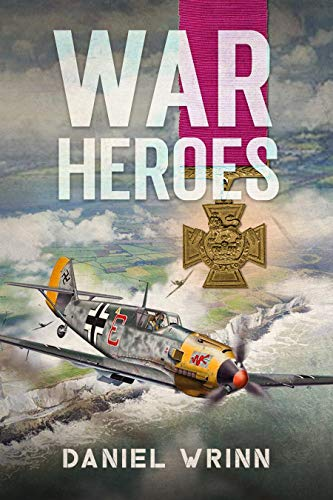 War Heroes: World War II Adventures during the Fall of France (John Archer Series Book 1) by [Daniel Wrinn , Griffin Smith]