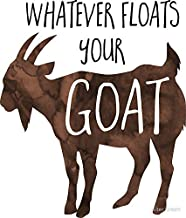 LA STICKERS Whatever Floats Your Goat! - Pun - Sticker Graphic - Auto, Wall, Laptop, Cell, Truck Sticker for Windows, Cars, Trucks