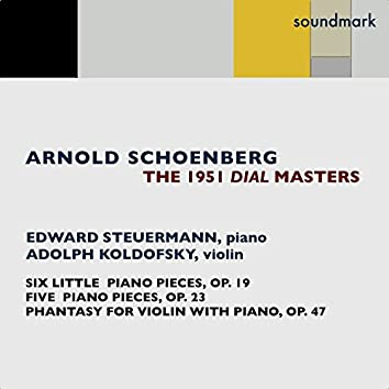 Arnold Schoenberg: The 1951 Dial Masters: Phantasy for Violin with Piano Accompaniment, Op. 47, Six Little Piano Pieces, Op. 19 & Five Piano Pieces, Op. 23