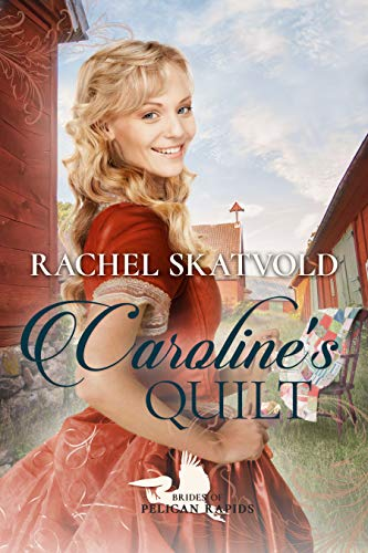 Caroline's Quilt (Brides of Pelican Rapids Book 2) by [Rachel Skatvold]
