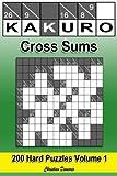 Kakuro Cross Sums - Hard Volume 1: 200 Hard Kakuro Cross Sums