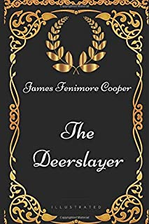 The Deerslayer: By James Fenimore Cooper - Illustrated