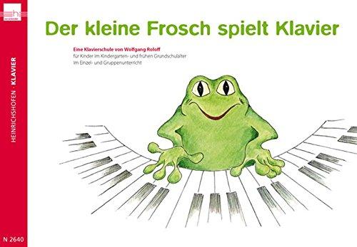 Der kleine Frosch spielt Klavier: Eine Klavierschule für Kinder im Kindergarten- und frühen Grundschulalter im Einzel- und Gruppenunterricht