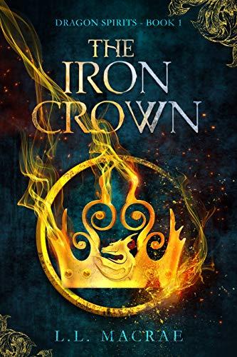 The Iron Crown (Dragon Spirits Book 1) by [L.L. MacRae]