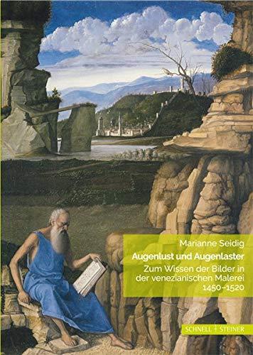 Augenlust und Augenlaster: Zum Wissen der Bilder in der venezianischen Malerei 1450-1520