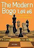The Modern Bogo 1.d4 E6: A Complete Guide For Black-Antic, Dejan Maksimovic, Branimir
