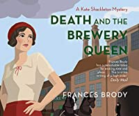 Death and the Brewery Queen (Kate Shackleton Mystery)