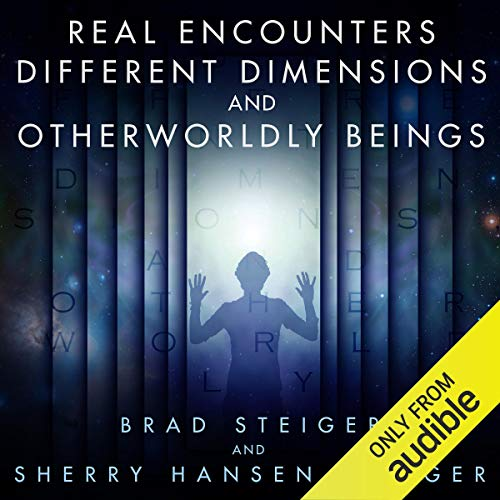 Real Encounters, Different Dimensions and Otherworldy Beings audiobook cover art