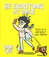 Be Everything at Once: Tales of a Cartoonist Lady Person (Cartoon Comic Strip Book, Immigrant Story, Humorous Graphic Novel)
